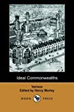 img - for Ideal Commonwealths (Dodo Press): A Collection Of Works About Utopias: Francis Bacon's New Atlantis, Tommaso Campanella's City Of The Sun, Sir Thomas ... Of Joseph Hall's Mundus Alter Et Idem. book / textbook / text book
