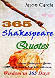 365 Shakespeare Quotes: Famous Shakespeare Quotes, Uplifting & Inspire Your Life with Love, Wisdom in 365 Days