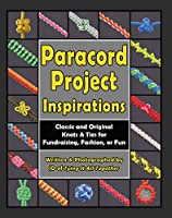Paracord Project Inspirations: Classic and Original Knots and Ties for Fundraising, Fashion, or Fun (English Edition)