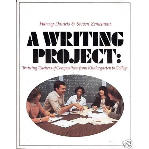amazon coma writing projecttraining teachers of composition from kindergarten to college (9780435082161)harvey adanielssteven zemelman