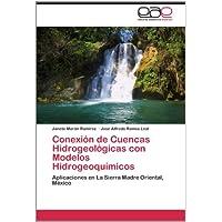Conexión de Cuencas Hidrogeológicas con Modelos Hidrogeoquímicos: Aplicaciones en La Sierra Madre Oriental, México...