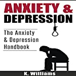 Anxiety and Depression: All About Anxiety, Book 5 | K. Williams