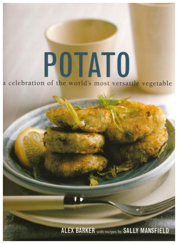 Potato: The Definitive Guide to Potatoes and Potato Cooking by Alx Barker, Sally Mansfield