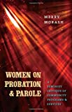 img - for By Merry Morash Women on Probation and Parole: A Feminist Critique of Community Programs and Services (Northeastern (1st First Edition) [Paperback] book / textbook / text book