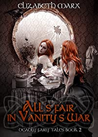 All's Fair In Vanity's War: Deadly Fairy Tales, Book 2 by Elizabeth Marx ebook deal