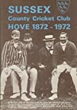 Sussex County Cricket Club: Hove 1872 - 1972 NO AUTHOR.