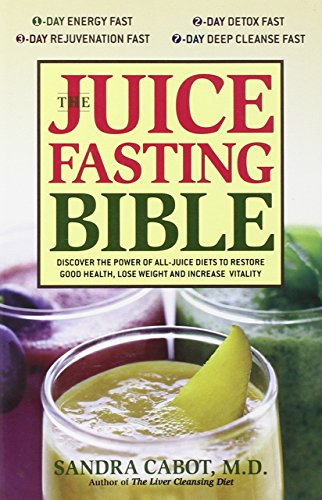 The Juice Fasting Bible: Discover the Power of an All-Juice Diet to Restore Good Health, Lose Weight and Increase Vitality