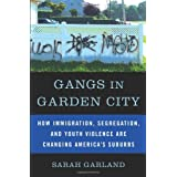 Gangs in Garden City: How Immigration, Segregation, and Youth Violence are Changing America's Suburbs ~ Sarah Garland
