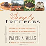 Simply Truffles: Recipes and Stories That Capture the Essence of the Black Diamond (006191519X) by Wells, Patricia