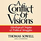 img - for A Conflict of Visions: Ideological Origins of Political Struggles book / textbook / text book