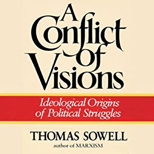 A Conflict of Visions: Ideological Origins of Political Struggles | [Thomas Sowell]