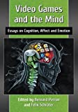 Video Games and the Mind Video Games and the Mind: Essays on Cognition, Affect and Emotion Essays on Cognition, Affect and Emotion