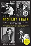 Mystery Train: Images of America in Rock 'n' Roll Music: Fifth Edition (0452289181) by Marcus, Greil