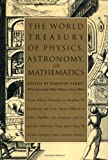 The World Treasury of Physics, Astronomy, and Mathematics: From Albert Einstein to Stephen W. Hawking and From Annie Dillard to John Updike - an ... Than 90 of This Century's Best-Known Writers (0316281336) by Ferris, Timothy