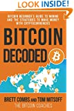 Bitcoin Decoded: Bitcoin Beginner's Guide to Mining and the Strategies to Make Money with Cryptocurrencies