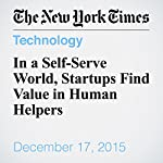 In a Self-Serve World, Startups Find Value in Human Helpers   Farhad Manjoo