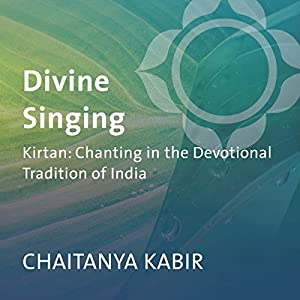 Divine Singing: Kirtan: Chanting in the Devotional Tradition of India  von Chaitanya Kabir Gesprochen von: Chaitanya Kabir