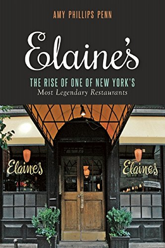 Elaine's: The Rise of One of New York's Most Legendary Restaurants from Those Who Were There by Amy Phillips Penn