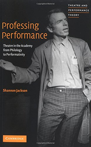 Professing Performance Paperback: Theatre in the Academy from Philology to Performativity (Theatre and Performance Theory)