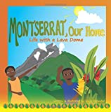Montserrat Our Home: Life with a Lava Dome