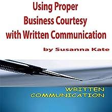 Using Proper Business Courtesy with Written Communication   Livre audio Auteur(s) : Susanna Kate Narrateur(s) : Susanna Kate