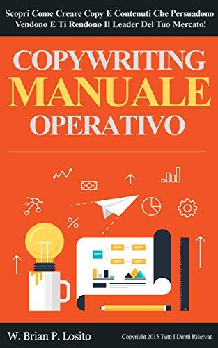 Copywriting Manuale Operativo Scopri Come Creare Copy E Contenuti Che Persuadono Vendono E Ti Rendono Il Lea PDF