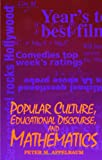 img - for Popular Culture, Educational Discourse, and Mathematics (Suny Series, Education and Culture : Critical Factors in the Formation of Character and Com) book / textbook / text book