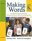 Making Words Kindergarten: 50 Interactive Lessons that Build Phonemic Awareness, Phonics, and Spelling Skills