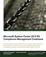 Microsoft System Center 2012 R2 Compliance Management Cookbook Front Cover