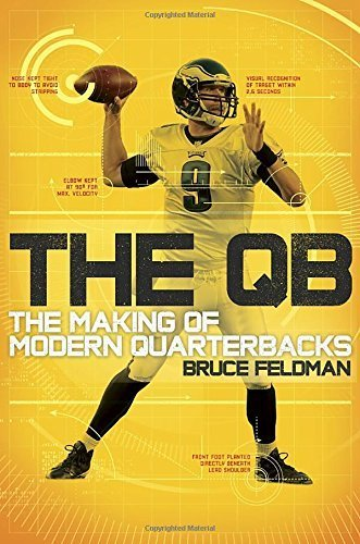 The QB: The Making of Modern Quarterbacks by Feldman, Bruce (2014) Hardcover (Making The Modern Qb compare prices)
