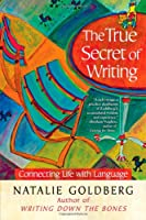 The True Secret of Writing: Connecting Life with Language