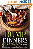 Dump Dinners: Quick & Simple Dinners That the Average Joe Can Make