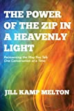 The Power of the Zip in a Heavenly Light: Reinventing the Way You Talk One Conversation at a Time (Volume 1)