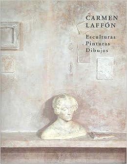 CARMEN LAFFON ESCULTURAS PINTURAS DIBUJOS