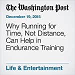Why Running for Time, Not Distance, Can Help in Endurance Training   Carolee Belkin Walker