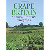 Grape Britain: A Tour of Britain's Vineyardsby David Harvey