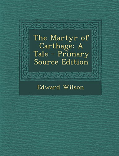 The Martyr of Carthage: A Tale - Primary Source Edition