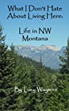 What I Dont Hate About Living Here: Life in NW Montana
