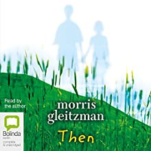 Then Audiobook by Morris Gleitzman Narrated by Morris Gleitzman