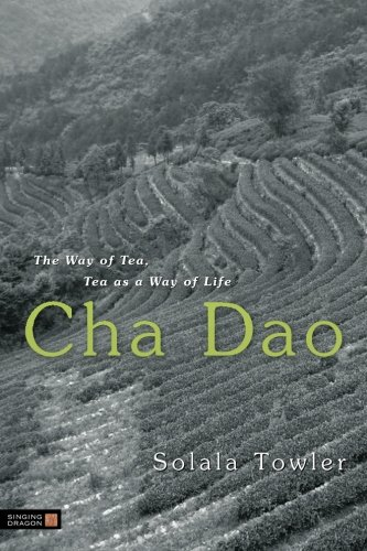 Cha Dao: The Way of Tea, Tea as a Way of Life by Solala Towler