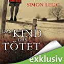 Das Kind, das tötet Hörbuch von Simon Lelic Gesprochen von: Jan Uplegger