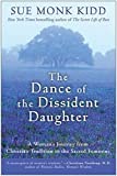 The Dance of the Dissident Daughter: A Woman's Journey from Christian Tradition to the Sacred Feminine (006064589X) by Kidd, Sue Monk