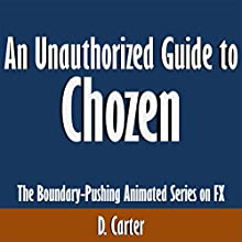 An Unauthorized Guide to Chozen: The Boundary-Pushing Animated Series on FX (       UNABRIDGED) by D. Carter Narrated by Kevin Kollins