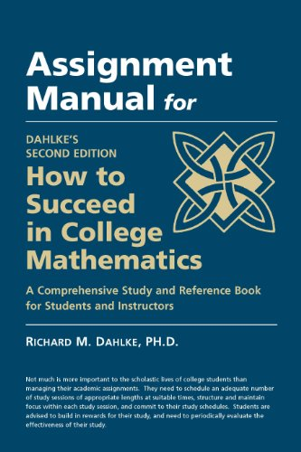 Assignment Manual for Dahlke's Second Edition How to Succeed in College Mathematics
