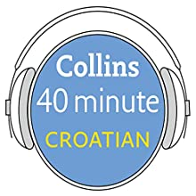 Croatian in 40 Minutes: Learn to speak Croatian in minutes with Collins Audiobook by  Collins Narrated by  uncredited