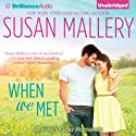 When We Met: Fool's Gold Series Audiobook by Susan Mallery Narrated by Tanya Eby
