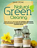 Natural Green Cleaning: Your Step-By-Step Guide to Cleaning, Organizing, and Maintaining an Immaculate Home with Natural Cleaning Recipes
