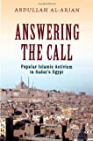 Answering the Call: Popular Islamic Activism in Sadats Egypt (Religion and Global Politics)