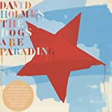 echange, troc David Holmes - Dogs Are Parading: The Very Best of