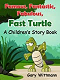 Famous, Fantastic, Fabulous, Fast Turtle   A Childrens Story Book   with Recipe Bonus Audio Book opt in